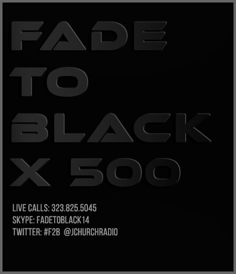 Fade To Black 500th Episode