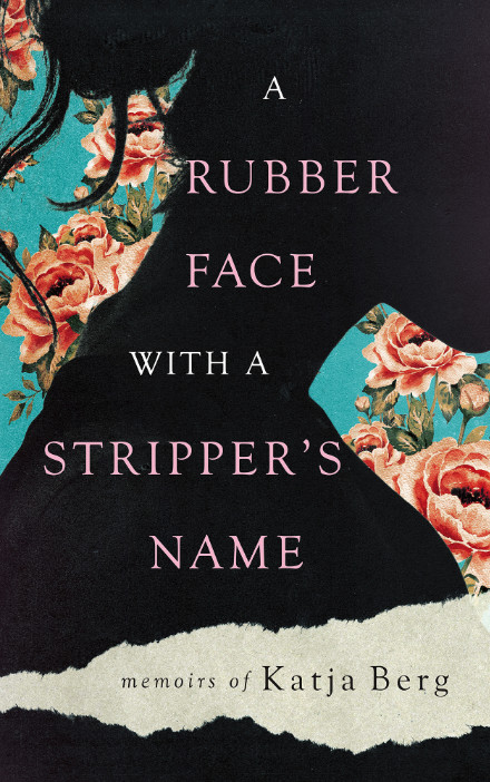 A Rubber Face with a Stripper's Name by Katja Berg: Book Review