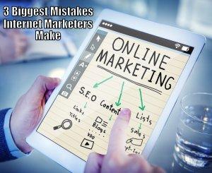 Biggest Mistakes Internet Marketers Make