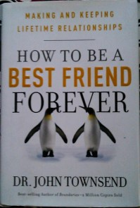 How To Be A Bestfriend Forever by Dr. John Townsend