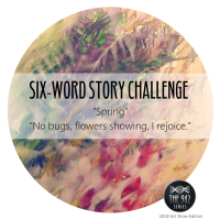 "Six-Word Story Challenge - ""Spring"""