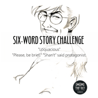 "Six-Word Story Challenge - ""Loquacious"""