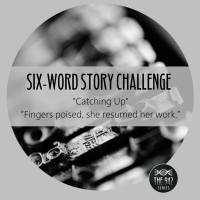 "Six-Word Story Challenge - ""Catching Up"""