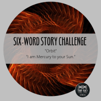 "Six-Word Story Challenge - ""Orbit"""