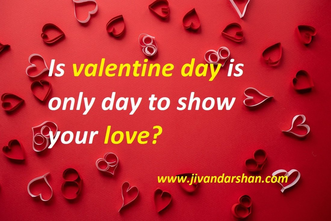 Is valentine day is only day to show your love by jivandarshan