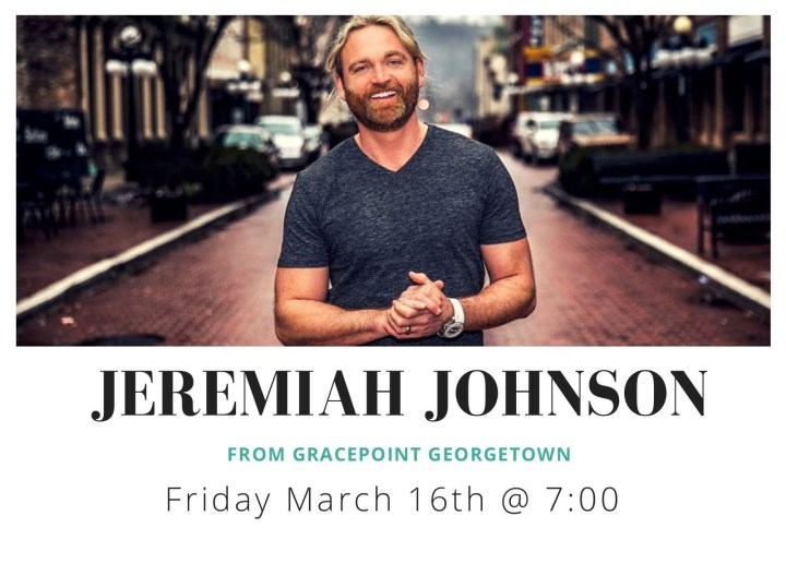 Jeremiah Johnson at Gracepoint Georgetown March 16th