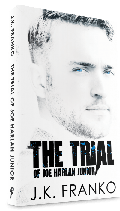 The Trial of Joe Harlan Junior by J.K. Franko