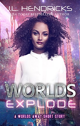 The Worlds Away Series Companion Novella: Worlds Explode