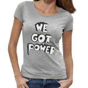 TEE SHIRT WE GOT THE POWER