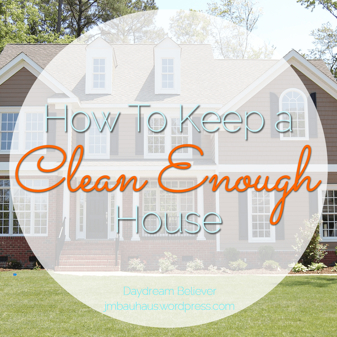 How to Keep a Clean Enough House