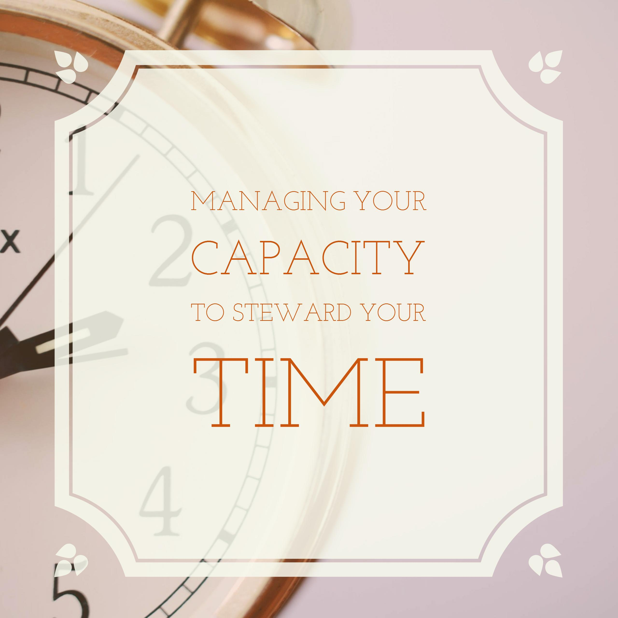 Managing Your Capacity to Steward Your Time