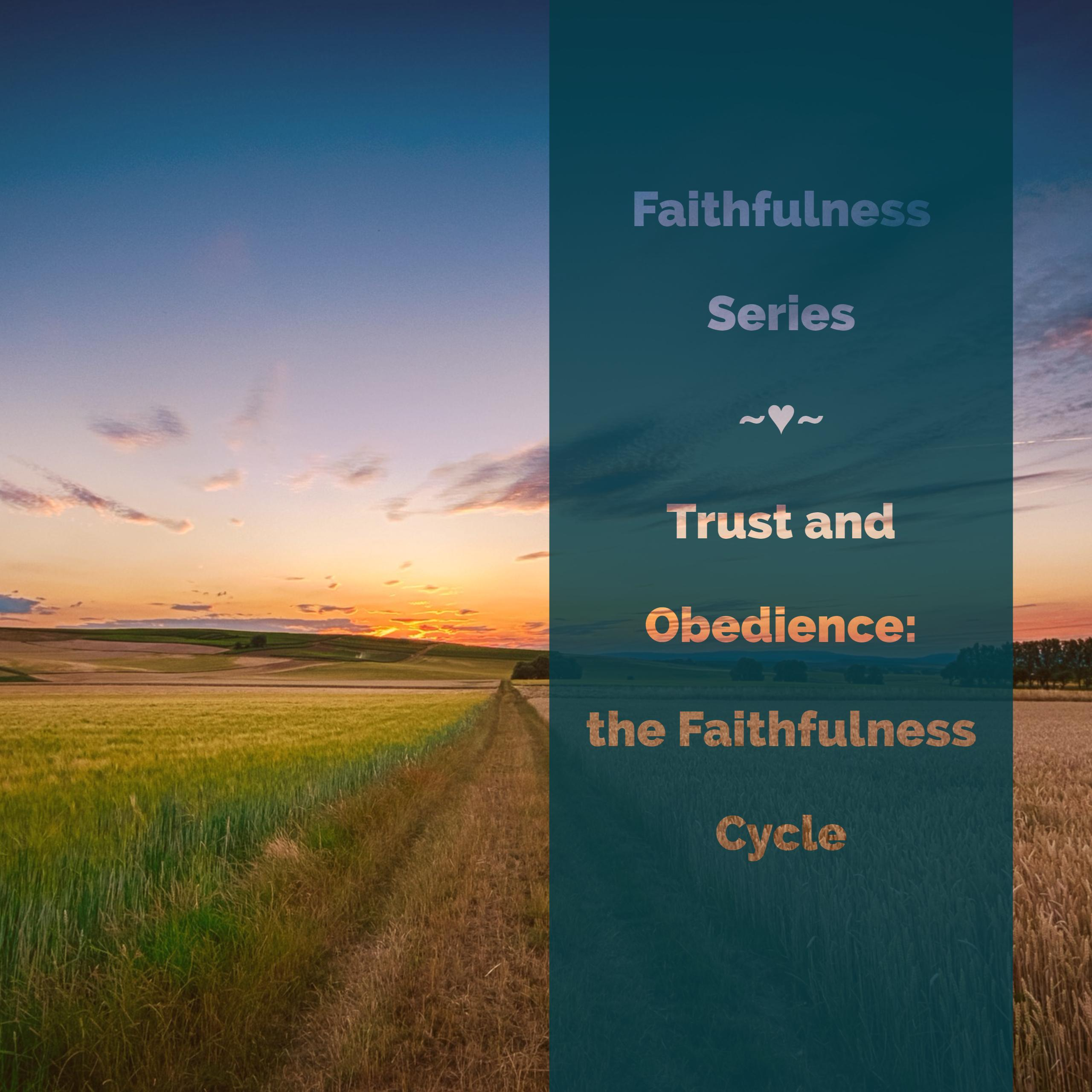 Trust and Obedience: the Faithfulness Cycle