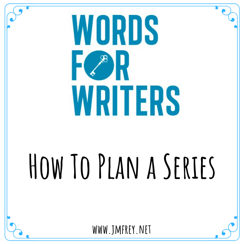 WORDS FOR WRITERS: How to Plan a Series