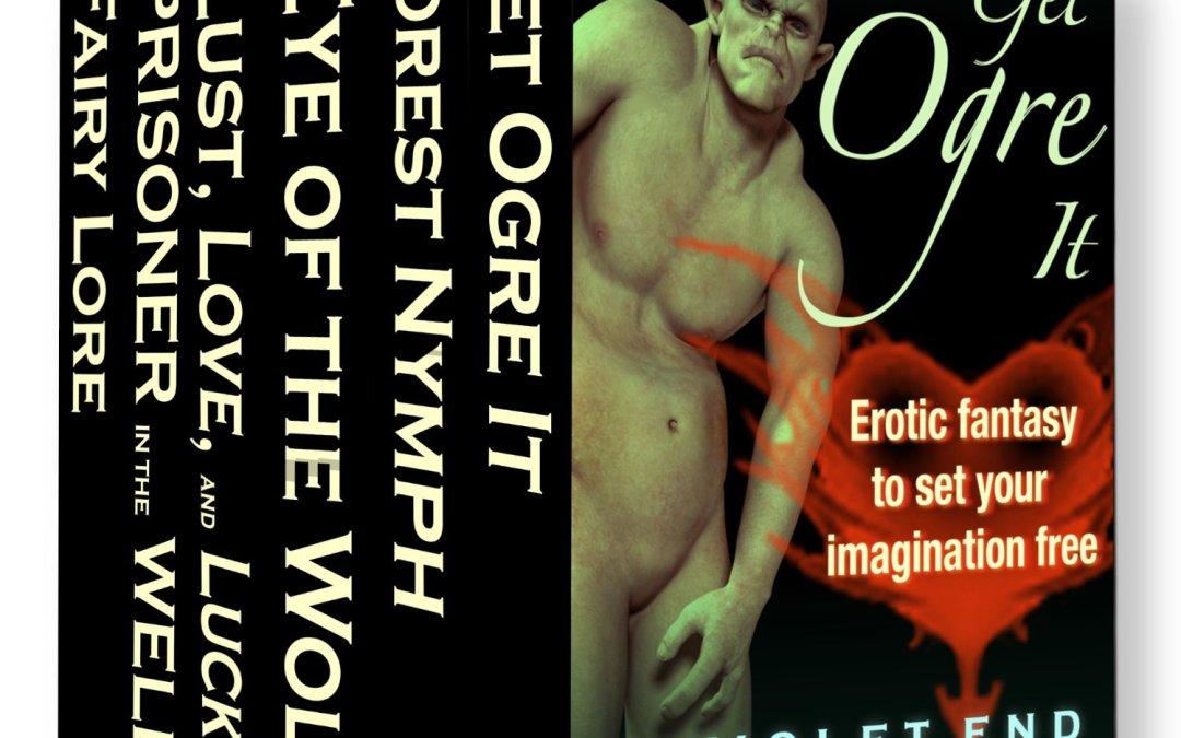 Get Ogre It: Erotic Fantasy to Set Your Imagination Free