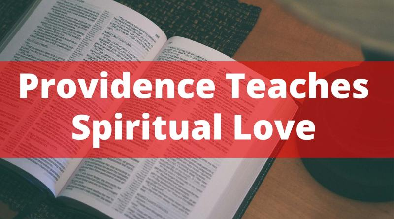 Providence teaches about spiritual love