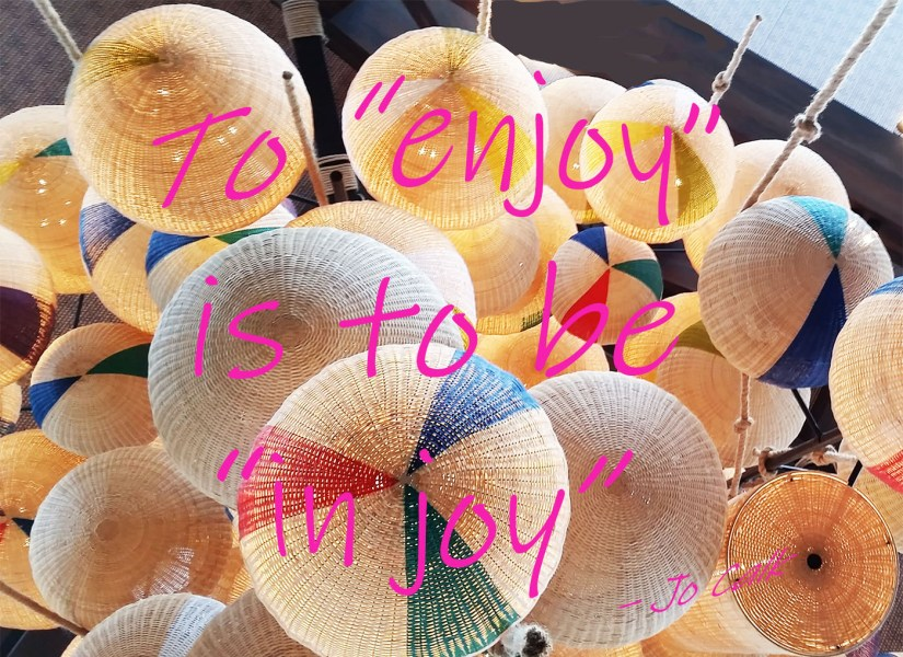 """To """"enjoy"""" is to be """"in joy"""""""