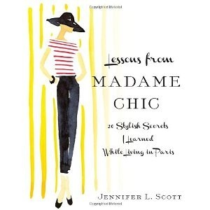 Cover of Jennifer L. Scott's book Lessons from Madame Chic 20 Stylish Secrets I learned While Living in Paris