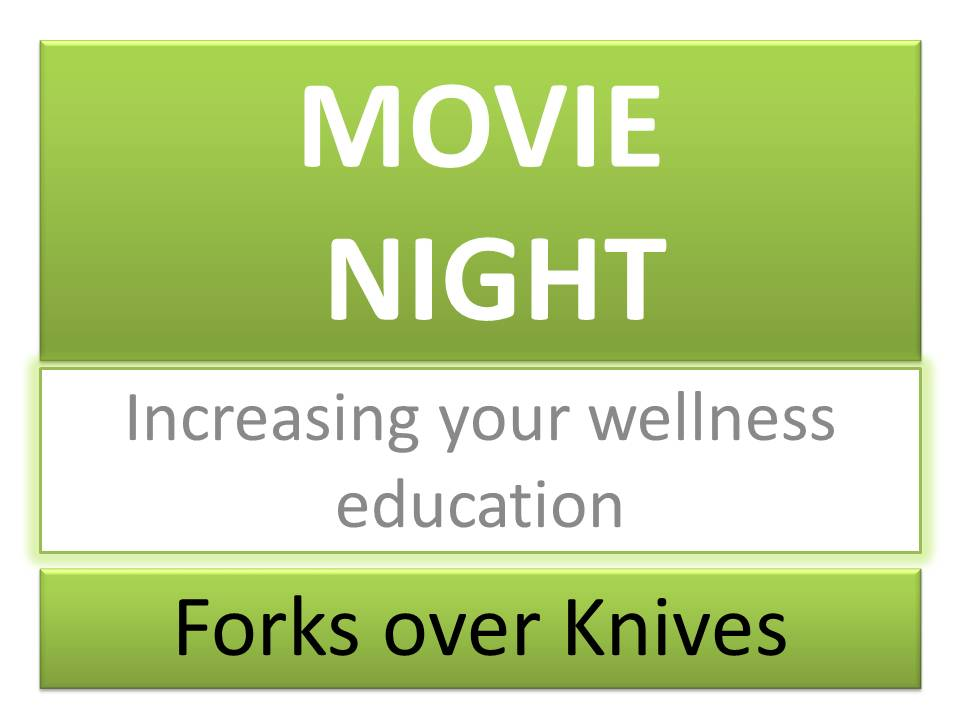 MOVIE NIGHT Increasing Your Wellness Education Forks Over Knives