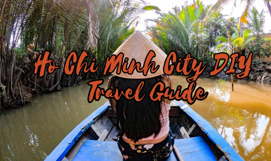 HO CHI MINH CITY DIY TRAVEL GUIDE – 3 DAYS & 2 NIGHTS ITINERARY