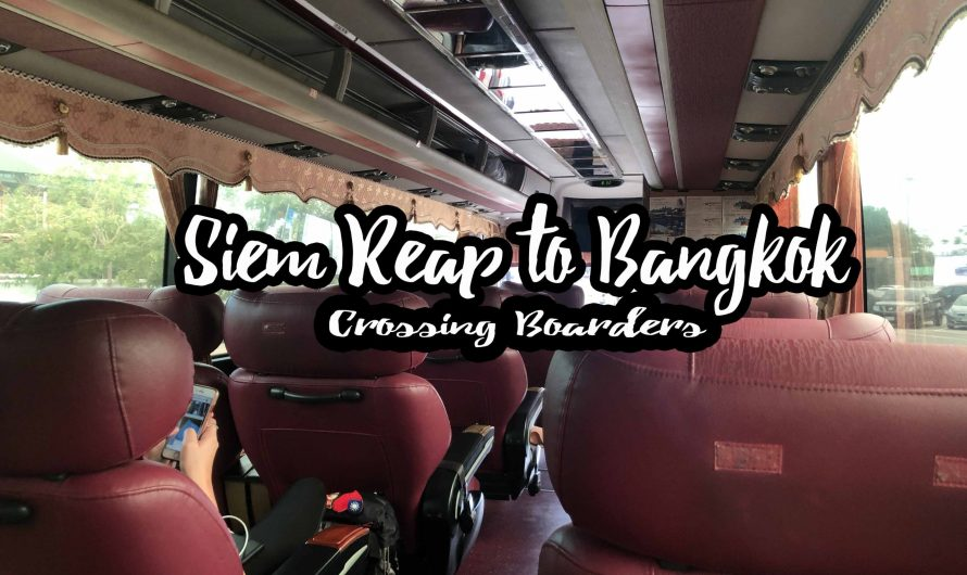 Crossing Boarders from Siem Reap to Bangkok (Travel Guide)