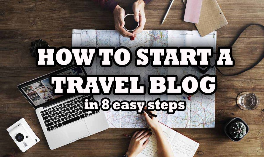 """Do You Want To Start Travel Blogging?"" My Step-by-Step Guide For Aspiring Travel Bloggers"