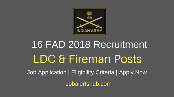 16 Field Ammunition Depot 2018 Lower Division Clerk & Fireman Posts – 15 Vacancies | 10th/12th | Apply Now