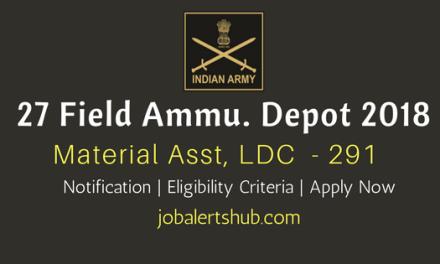 27 Field Ammunition Depot 2018 Recruitment   Material Asst, LDC, Fireman, Tradesman Mate & MTS – 291 Vacancies   10th/12th/Degree   Apply Now