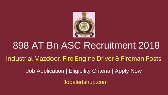898 AT Bn ASC 2018 Industrial Mazdoor, Fire Engine Driver & Fireman – 23 Vacancies | 10th Class | Apply Now