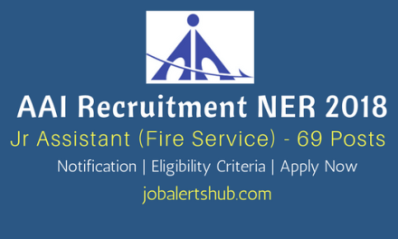 AAI Recruitment NER 2018   Jr Assistant (Fire Service) – 69 Vacancies   12th Class/Diploma   Apply Now