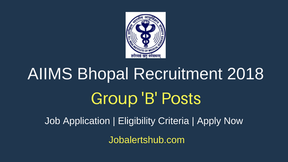 AIIMS Bhopal 2018 Non-Faculty Group 'B' Posts – 171 Vacancies | Degree, Master Degree, PG | Apply Now