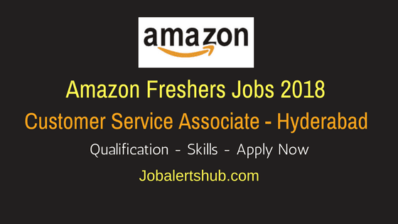 Amazon Freshers Recruitment 2018 | Customer Service Associate | 12th | Apply Now