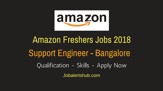 Amazon Bangalore 2018 Freshers Support Engineer Jobs | B.Tech/B.E , M.Tech | Apply Now