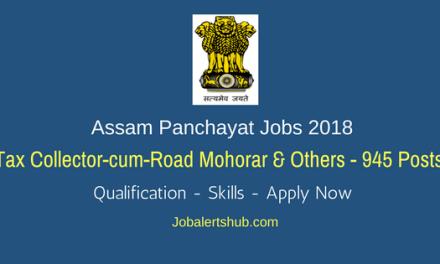 Assam Panchayat Jobs 2018   Tax Collector-cum-Road Mohorar & Others – 945 Vacancies   Graduation   Apply Now
