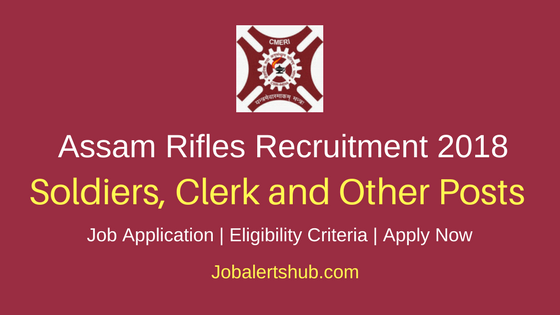 Assam Rifles 2018 Soldiers, Clerk and Other Posts – 213 Vacancies | 10th, 12th | Apply Now