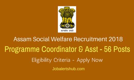 Assam Social Welfare Recruitment 2018 | Programme Coordinator & Asst – 56 Posts | PG + Experience | Apply Now