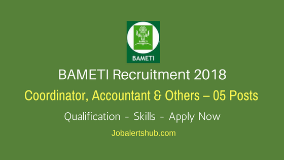 BAMETI Recruitment 2018 | Coordinator, Accountant, Computer Operator – 05 Posts | Degree & PG | Apply Now @ bameti.org