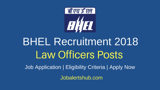 BHEL 2018 Group IV Law Officers (E1 Level) Posts – 12 Vacancies | Degree in Law | Apply Now