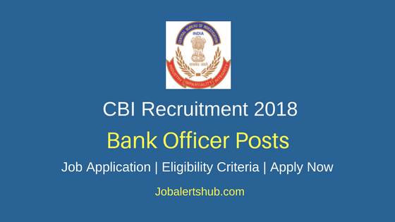 Central Bureau of Investigation 2018 Bank Officer Posts – 25 Vacancies   Graduation   Apply Now