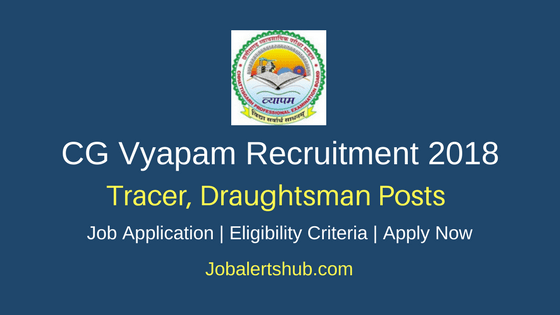 CG Vyapam 2018 Tracer, Draughtsman Posts – 99 Vacancies | Graduation | Apply Now