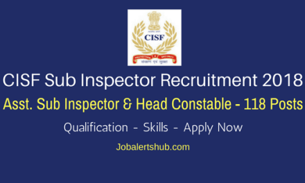CISF Sub Inspector Recruitment 2018 | Assistant Sub Inspector & Head Constable Posts – 118 Vacancies | 10 + 2 /Degree | Apply Now