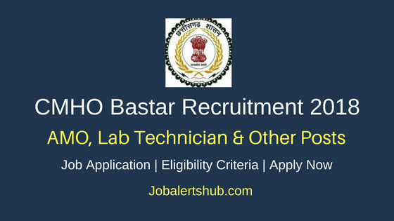 Chief Medical and Health Officer (CMHO) Bastar 2018 AMO, Lab Technician & Other Posts – 45 Vacancies | 12th, Degree, PG | Apply Now