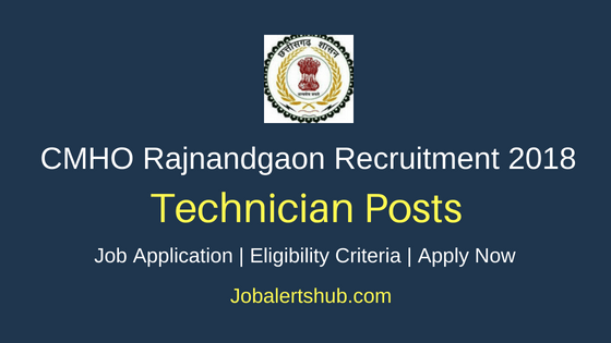 CMHO Rajnandgaon 2018 Lab Technician, Junior Secretarial Assistant, Nurse & Other Posts – 70 Vacancies | 12th, Diploma, Degree, Master Degree, PG, MBBS | Apply Now