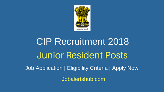 Central Institute of Psychiatry (CIP) Recruitment 2018 Junior Resident & Senior Resident Posts – 25 Vacancies | MBBS and Postgraduate Degree/Diploma | Walkin