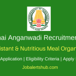 Chennai Anganwadi 2018 Cook Assistant & Nutritious Meal Organizer Posts – 478 Vacancies | 8th, 10th Class | Apply Now