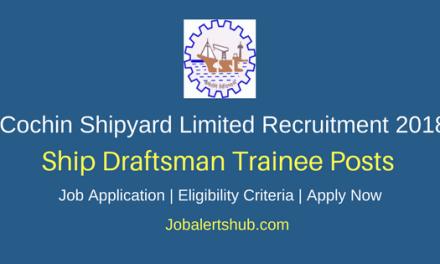 Cochin Shipyard Limited 2018 Ship Draftsman Trainee Posts – 08 Vacancies   SSLC, Diploma (Engg)   Apply Now