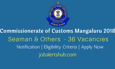 Commissionerate of Customs Mangaluru 2018 Recruitment   Seaman, Greaser, Sr Deckhand, Tindel – 36 Vacancies   Apply Now