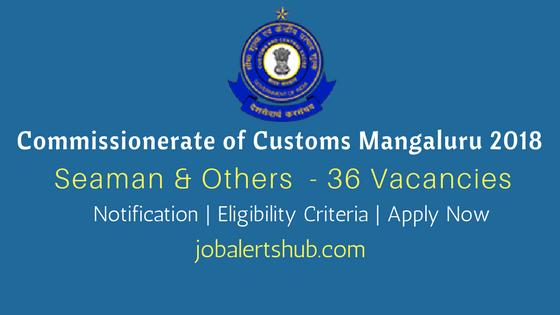 Commissionerate of Customs Mangaluru 2018 Recruitment | Seaman, Greaser, Sr Deckhand, Tindel – 36 Vacancies | Apply Now