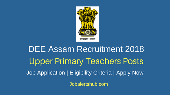 DEE Assam 2018 Upper Primary Teachers Posts – 4120 Vacancies | BA/ B.Sc, B.Ed, D.Ed | Apply Now
