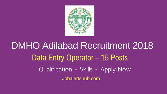 DMHO Adilabad Recruitment 2018 | Data Entry Operator – 15 Posts | Degree | Apply Now