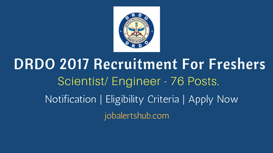 DRDO 2017 Recruitment | Scientist/ Engineer – 76 Vacancies | BTech/MTech | Apply Now